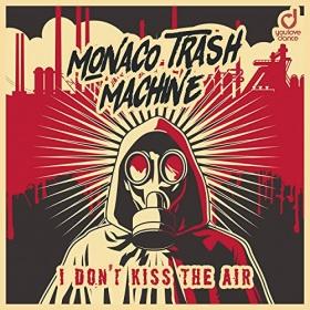MONACO TRASH MACHINE - I DON'T KISS THE AIR